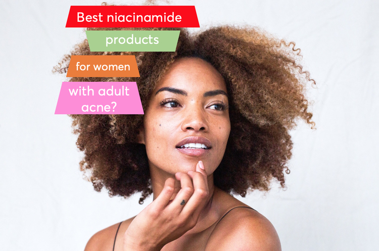 Best niacinamide products for adult acne